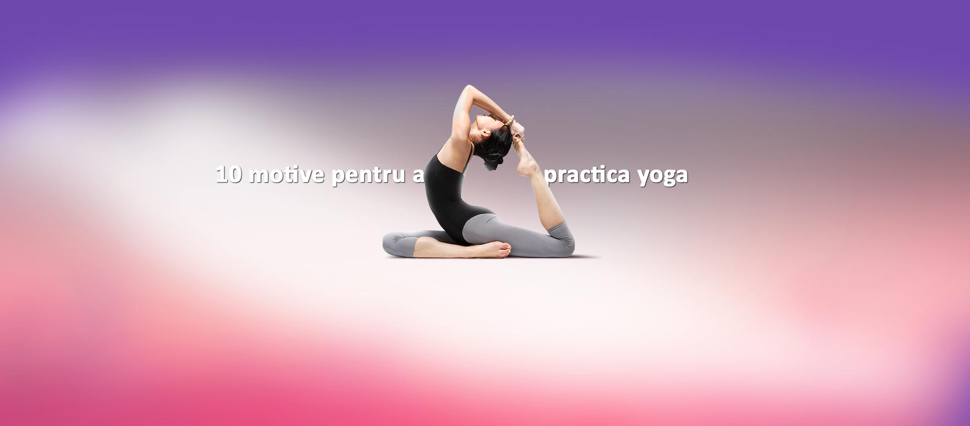 Descoperă 10 beneficii pentru a practica yoga.